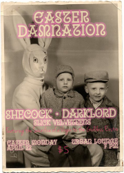 Shecock & Darklord's Easter Damnation with Shecock & The Rock Princess, Darklord, Slick Velveteens